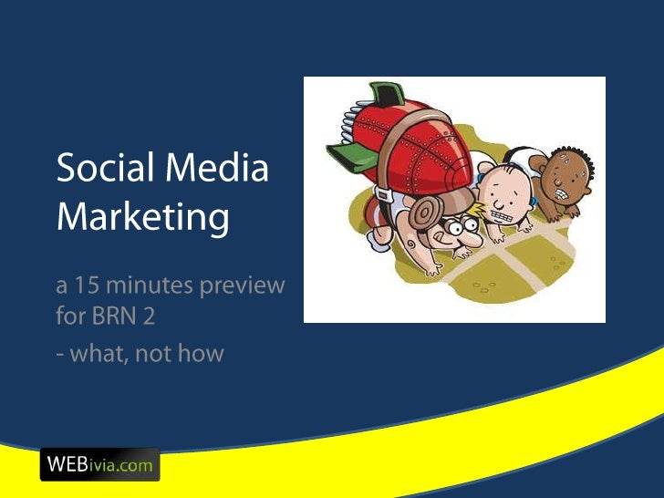 Social Media Marketing<br />a 15 minutes preview for BRN 2<br />- what, not how<br />