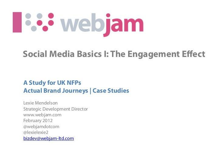 Social Media Basics I: The Engagement EffectA Study for UK NFPsActual Brand Journeys | Case StudiesLexie MendelsonStrategic...