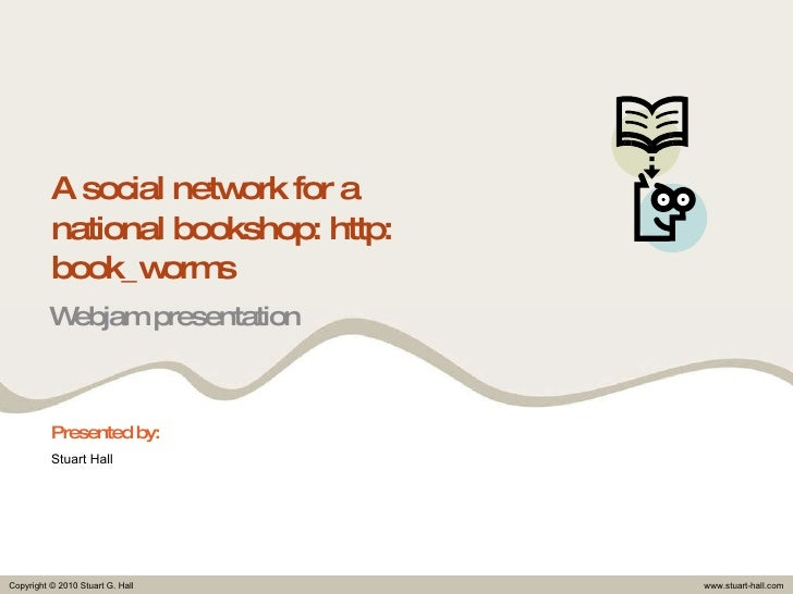 A social network for a national bookshop: http: book_worms Webjam presentation Presented by: Stuart Hall