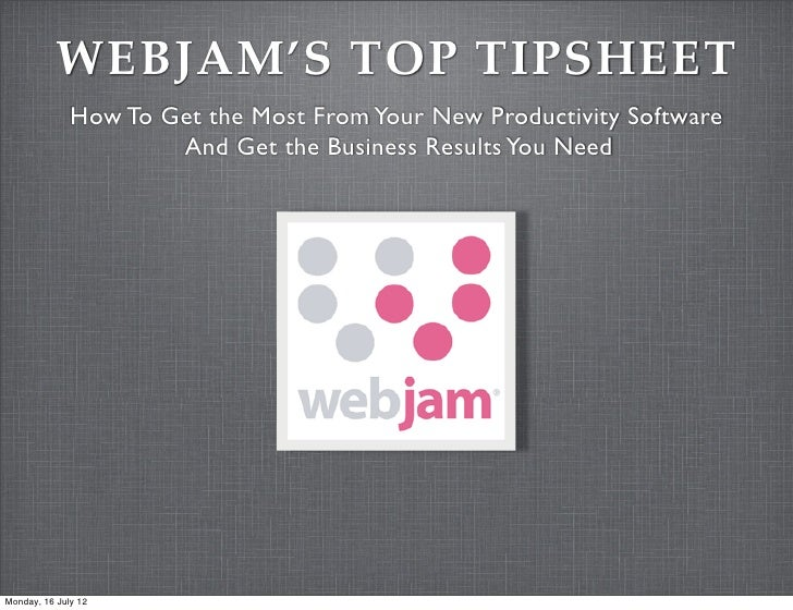 WEBJAM'S TOP TIPSHEET              How To Get the Most From Your New Productivity Software                      And Get th...