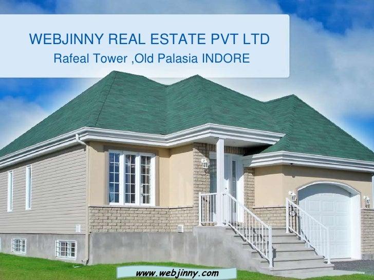 WEBJINNY REAL ESTATE PVT LTD  Rafeal Tower ,Old Palasia INDORE               www.webjinny.com