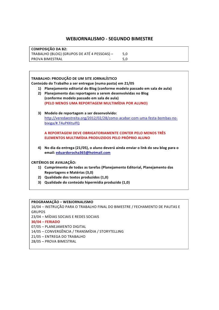 WEBJORNALISMO - SEGUNDO BIMESTRECOMPOSIÇÃO DA B2:TRABALHO (BLOG) (GRUPOS DE ATÉ 4 PESSOAS) –         5,0PROVA BIMESTRAL   ...