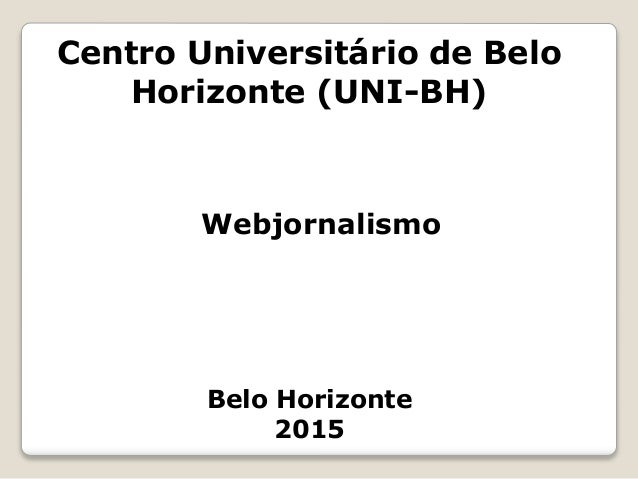 Centro Universitário de Belo Horizonte (UNI-BH) Webjornalismo Belo Horizonte 2015
