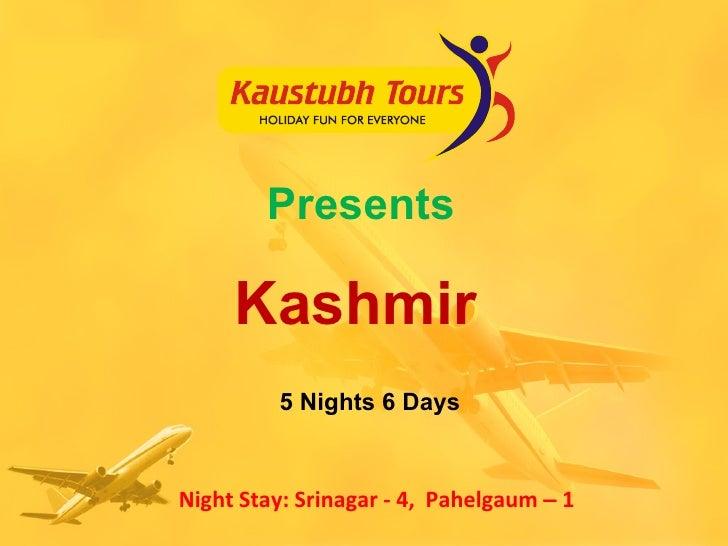 Presents Kashmir  5 Nights 6 Days Night Stay: Srinagar - 4,  Pahelgaum  –  1