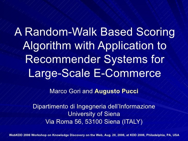 A Random-Walk Based Scoring Algorithm with Application to Recommender Systems for Large-Scale E-Commerce Marco Gori and  A...
