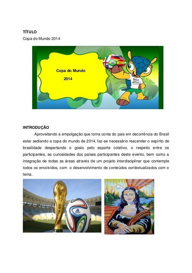 TÍTULO Copa do Mundo 2014 Copa do Mundo 2014 INTRODUÇÃO Aproveitando a empolgação que toma conta do pais em decorrência do...