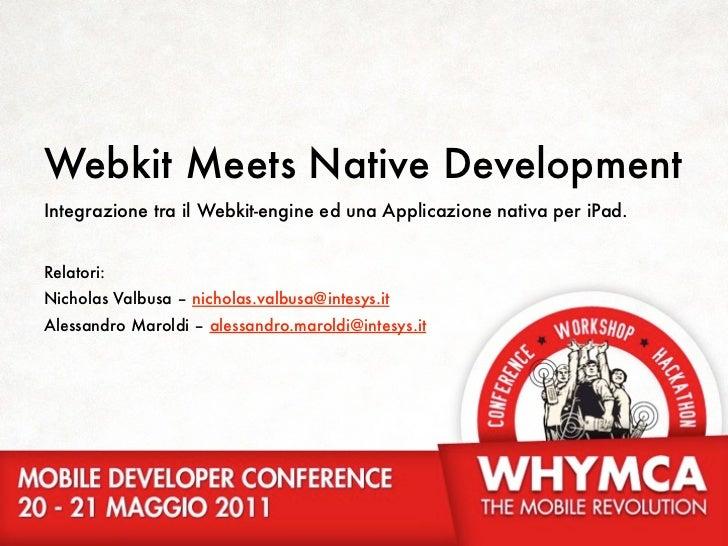Webkit Meets Native DevelopmentIntegrazione tra il Webkit-engine ed una Applicazione nativa per iPad.Relatori:Nicholas Val...