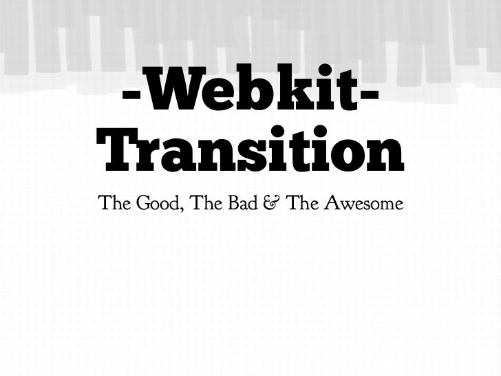 -Webkit-TransitionThe Good, The Bad & The Awesome