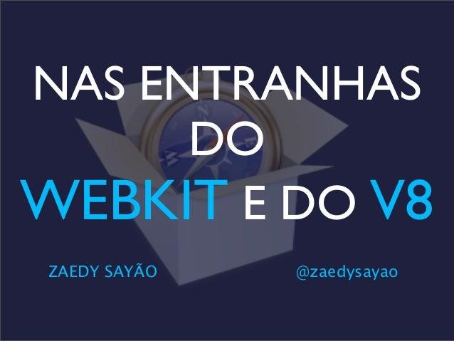 NAS ENTRANHAS DO WEBKIT E DO V8 ZAEDY SAYÃO @zaedysayao