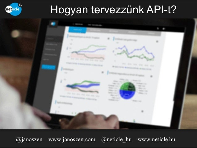 Hogyan tervezzünk API-t?  @janoszen  www.janoszen.com @neticle_hu  www.neticle.hu
