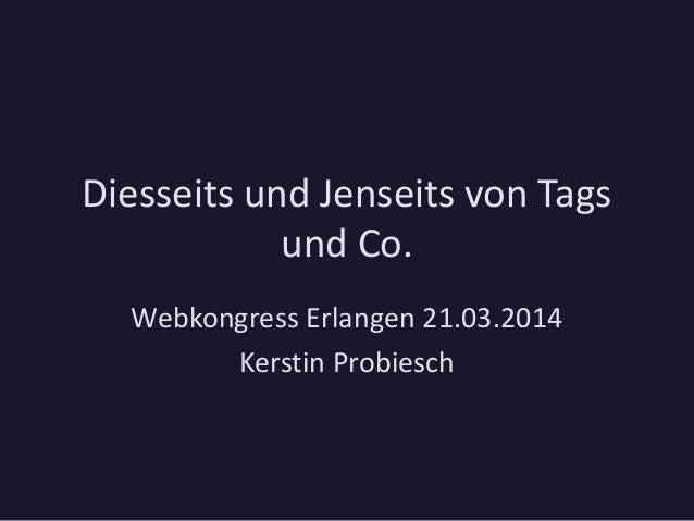 Diesseits und Jenseits von Tags und Co. Webkongress Erlangen 21.03.2014 Kerstin Probiesch