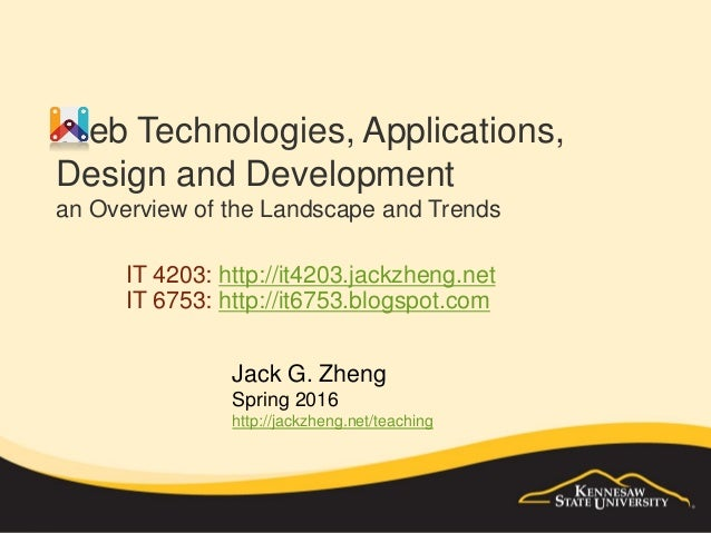 Web Technologies, Applications, Design and Development an Overview of the Landscape and Trends IT 4203: http://it4203.jack...