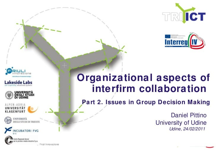 Organizational aspects of interfirm collaboration  Part 2. Issues in Group Decision Making Udine, 24/02/2011   Daniel Pitt...