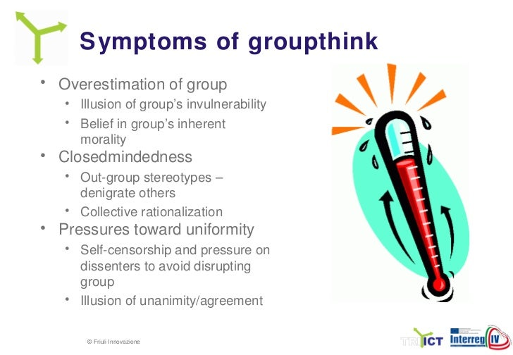groupthink its influences and implications The curse of teamwork: groupthink october 11,  consequently, the team tends to focus its discussions on ideas that everyone agrees about rather than ideas that everyone disagrees about  carefully examine the reasons and implications of alternate viewpoints.