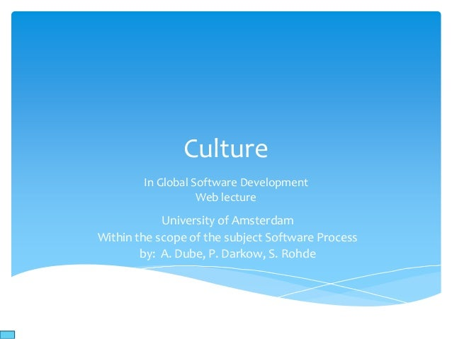 CultureIn Global Software DevelopmentWeb lectureUniversity of AmsterdamWithin the scope of the subject Software Processby:...