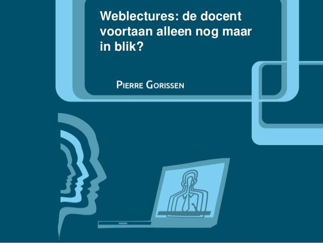 Weblectures: de docent voortaan alleen nog maar in blik?