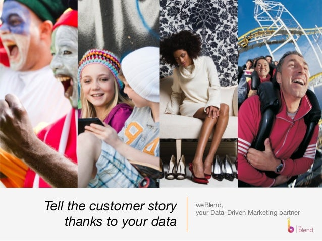 weBlend,   your Data-Driven Marketing partner Tell the customer story thanks to your data