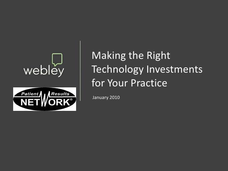 Making the Right Technology Investments for Your Practice January 2010