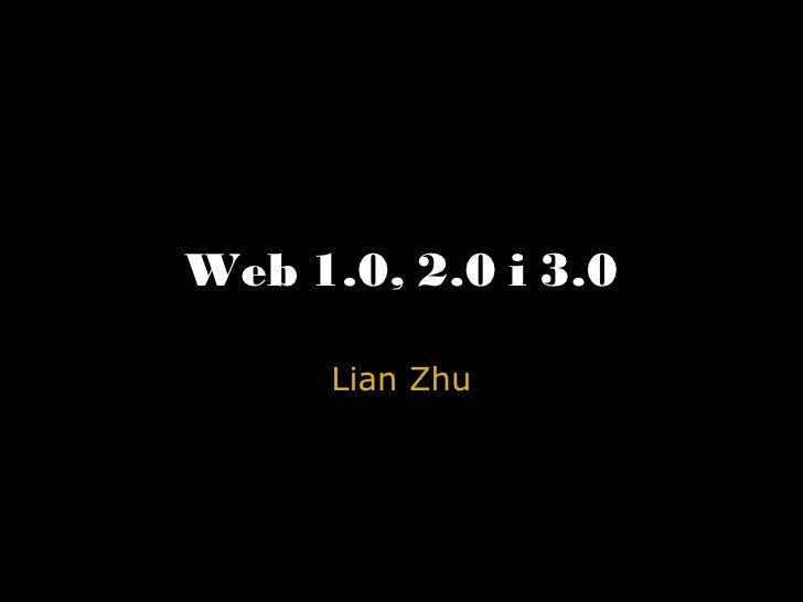 Web 1.0, 2.0 i 3.0 Lian Zhu