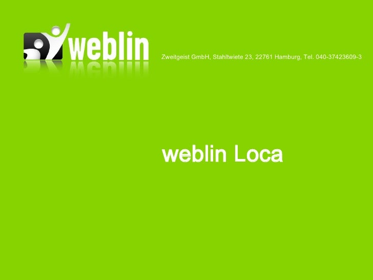 Zweitgeist GmbH, Stahltwiete 23, 22761 Hamburg, Tel. 040-37423609-3     weblin Loca