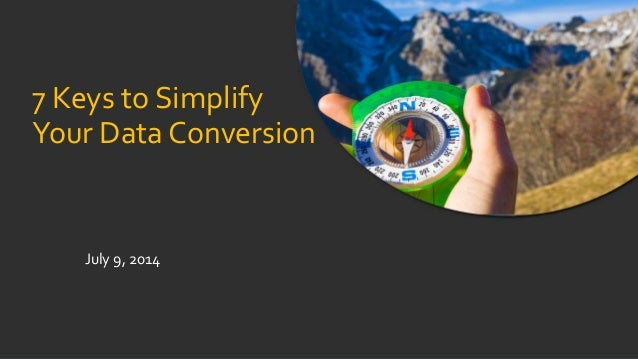 7 Keys to Simplify Your Data Conversion July 9, 2014
