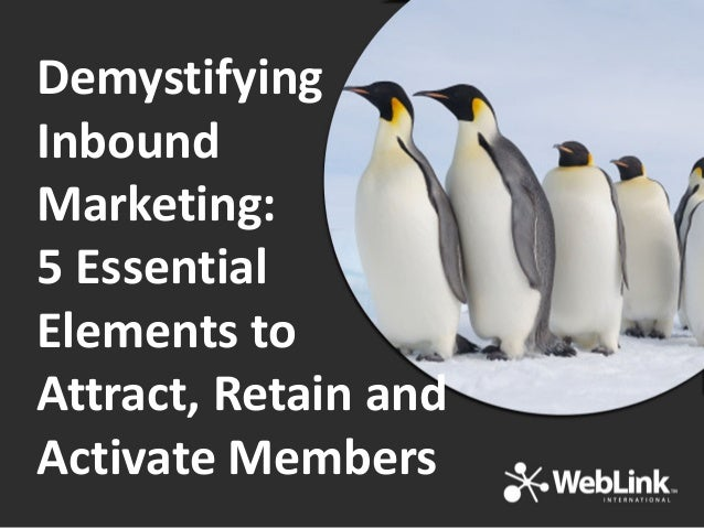 Demystifying Inbound Marketing: 5 Essential Elements to Attract, Retain and Activate Members
