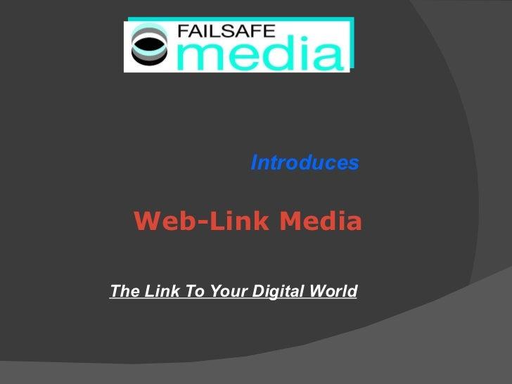 <ul><li>Introduces </li></ul><ul><li>Web-Link Media </li></ul><ul><li>The Link To Your Digital World </li></ul>
