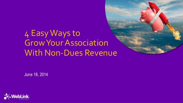 4 EasyWays to GrowYour Association With Non-Dues Revenue June 18, 2014