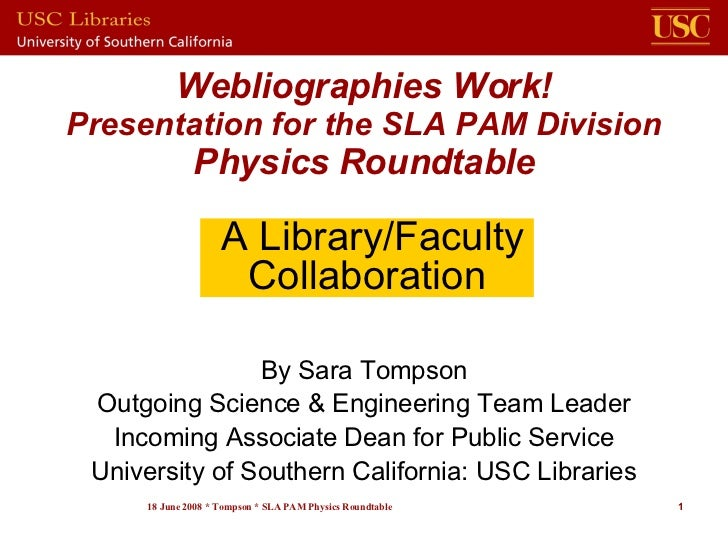 Webliographies Work! Presentation for the SLA PAM Division               Physics Roundtable                      A Library...