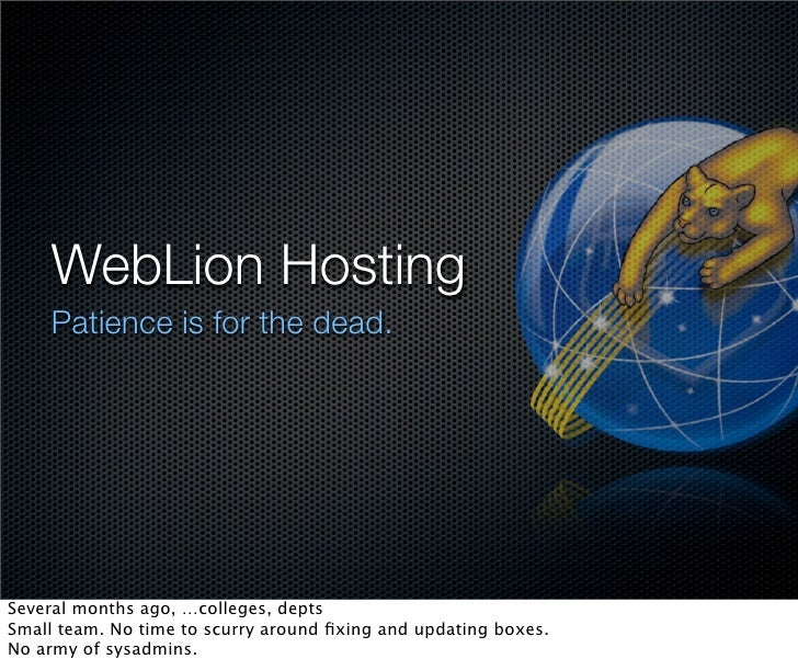 WebLion Hosting     Patience is for the dead.     Several months ago, …colleges, depts Small team. No time to scurry aroun...