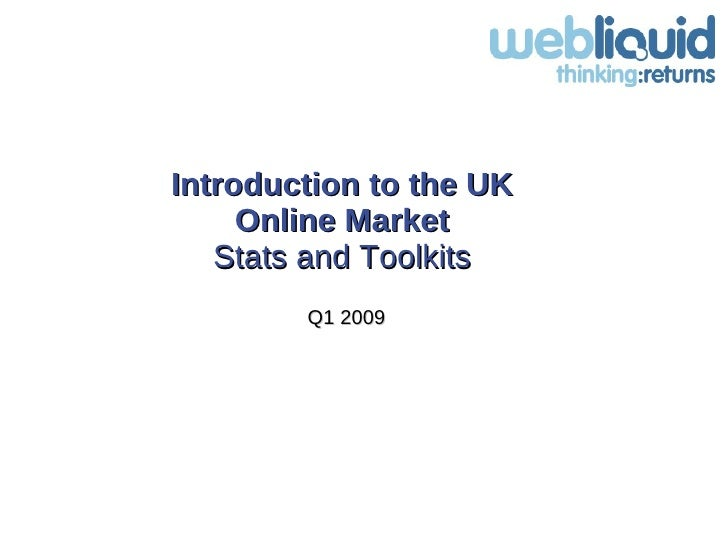 Introduction to the UK  Online Market   Stats and Toolkits  Q1 2009