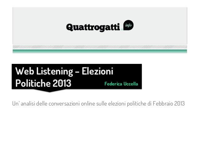 Web Listening – Elezioni Politiche 2013        Federica UccellaUn' analisi delle conversazioni online sulle elezioni polit...
