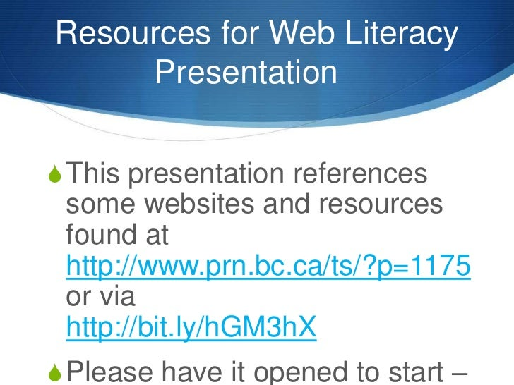 Resources for Web Literacy Presentation<br />This presentation references some websites and resources found at http://www...