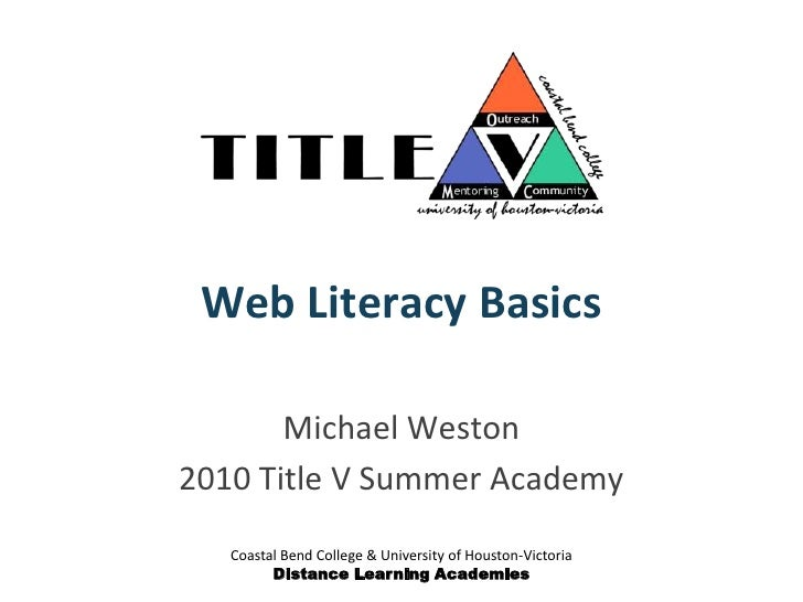 Coastal Bend College & University of Houston-Victoria<br />Distance Learning Academies<br />Web Literacy Basics<br />Micha...