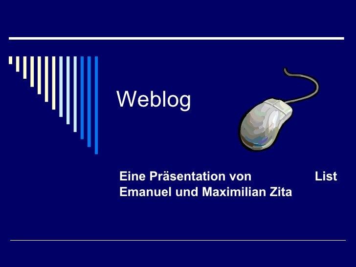 Weblog Eine Präsentation von  List Emanuel und Maximilian Zita