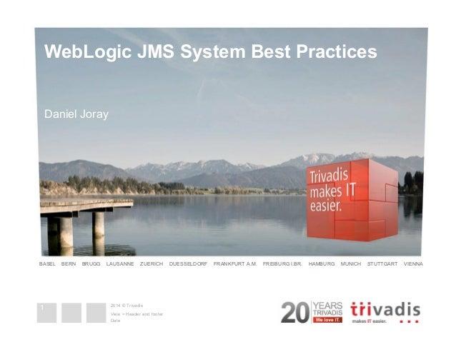 WebLogic JMS System Best Practices  BASEL BERN BRUGG LAUSANNE ZUERICH DUESSELDORF FRANKFURT A.M. FREIBURG I.BR. HAMBURG MU...