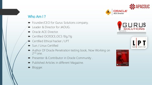 Who Am I ?  Founder/CEO for Gurus Solutions company.  Leader & Director for JAOUG.  Oracle ACE Director.  Certified OC...