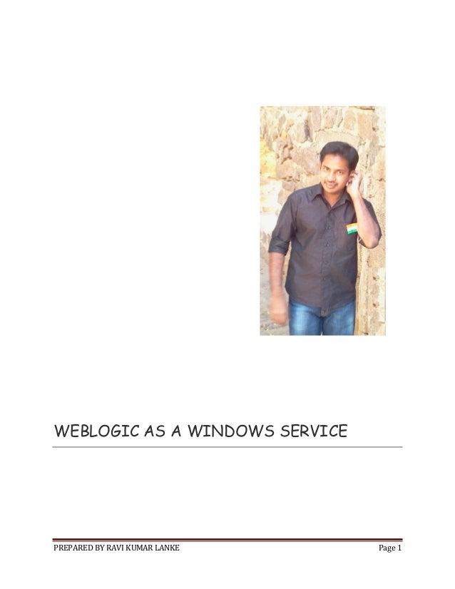 WEBLOGIC AS A WINDOWS SERVICE  PREPARED BY RAVI KUMAR LANKE  Page 1