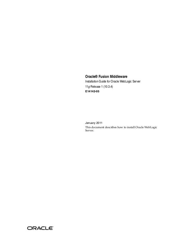 Oracle® Fusion Middleware Installation Guide for Oracle WebLogic Server 11g Release 1 (10.3.4) E14142-05 January 2011 This...