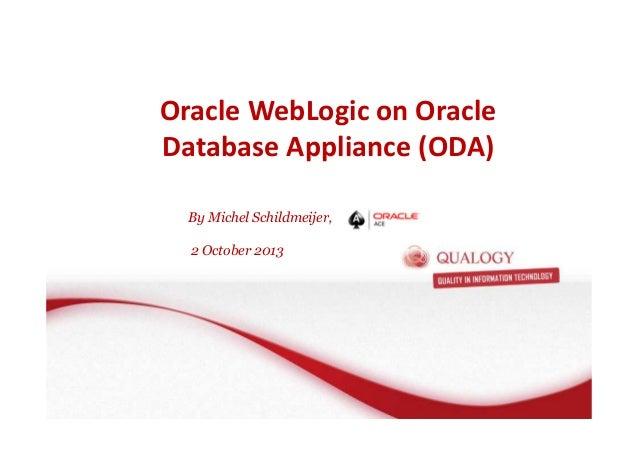 Oracle WebLogic on Oracle Database Appliance (ODA) By Michel Schildmeijer, 2 October 2013