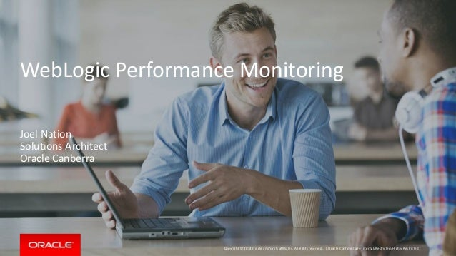 Copyright © 2014 Oracle and/or its affiliates. All rights reserved. | WebLogic Performance Monitoring Joel Nation Solution...