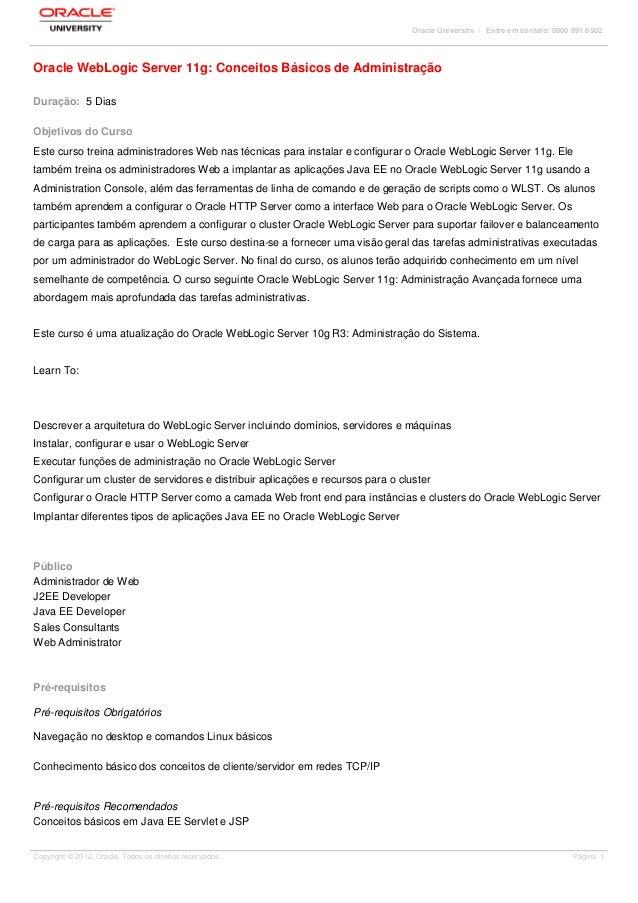 Oracle University | Entre em contato: 0800 891 6502 Oracle WebLogic Server 11g: Conceitos Básicos de Administração Duração...