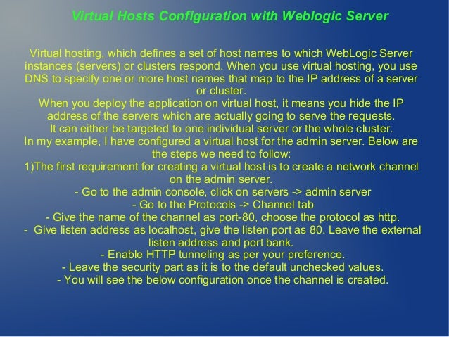 Virtual Hosts Configuration with Weblogic Server Virtual hosting, which defines a set of host names to which WebLogic Serv...