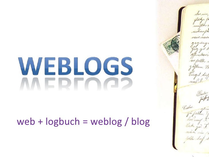Weblogs<br />web + logbuch = weblog / blog<br />