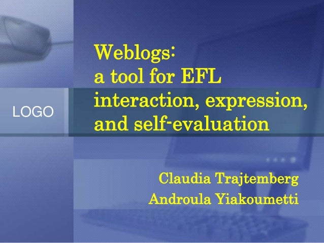 Weblogs:       a tool for EFL       interaction, expression,LOGO       and self-evaluation              Claudia Trajtember...