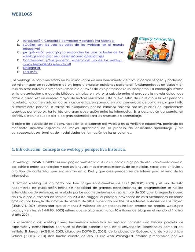 WEBLOGS A. Introducción: Concepto de weblog y perspectiva histórica. B. ¿Cuáles son los usos actuales de los weblogs en el...