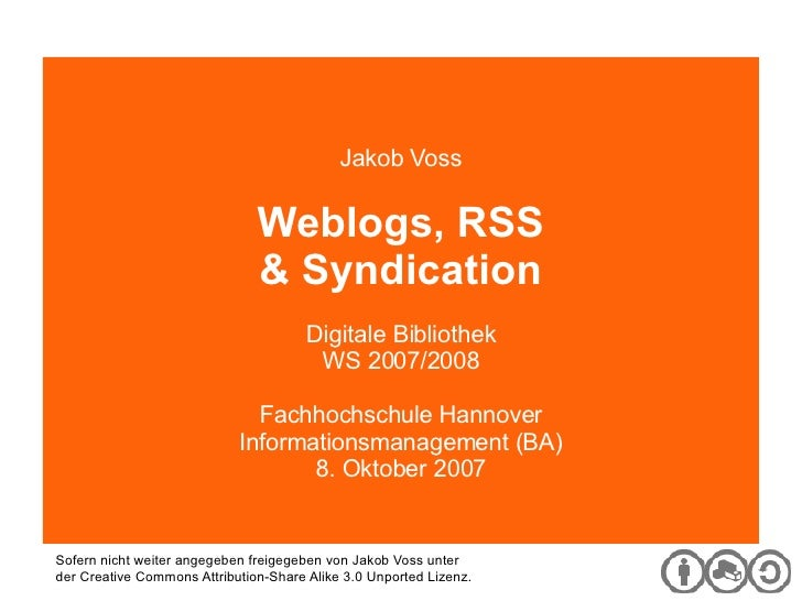 Digitale Bibliothek Jakob Voss Weblogs, RSS & Syndication Digitale Bibliothek WS 2007/2008 Fachhochschule Hannover Informa...