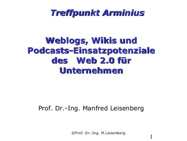 ©Prof. Dr.-Ing. M.Leisenberg 1 Weblogs, Wikis undWeblogs, Wikis und PodcastsPodcasts--EinsatzpotenzialeEinsatzpotenziale d...