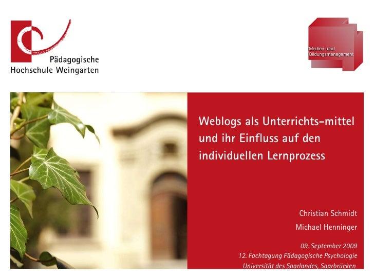 Weblogs als Unterrichts-mittel und ihr Einfluss auf den individuellen Lernprozess Christian Schmidt Michael Henninger 09. ...