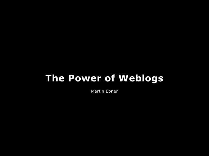 The Power of Weblogs        Martin Ebner